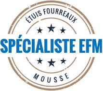 Spécialiste Etuis Fourreaux Mousse